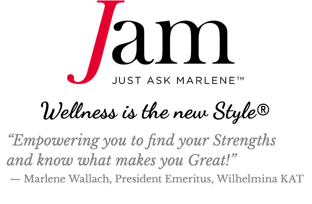 Wellness is the new Style® * Empowering you to find your Strengths and know what makes you Great! -- Marlene Wallach, President Emeritus, Wilhelmina KAT