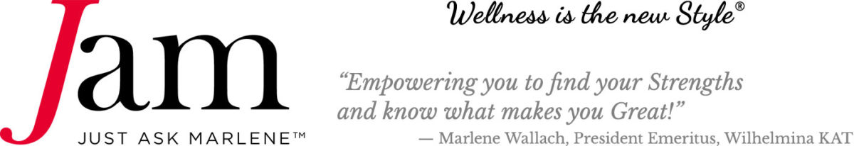 'Wellness is the new Style® * Empowering you to find your Strengths and know what makes you Great! -- Marlene Wallach, President Emeritus, Wilhelmina KAT